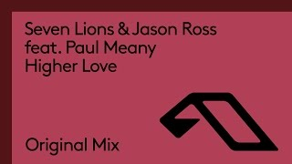 Seven Lions & Jason Ross feat. Paul Meany - Higher Love