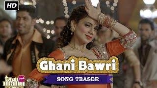 Ghani Bawri (Song Teaser) | Tanu Weds Manu Returns | Kangana Ranaut & R Madhavan