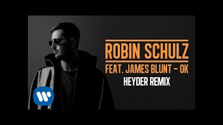 ROBIN SCHULZ FEAT. JAMES BLUNT – OK [HEYDER REMIX] (OFFICIAL AUDIO)