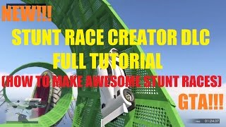 GTA 5 ONLINE - STUNT RACE CREATOR!!! FULL TUTORIAL!!! (HOW TO MAKE A STUNT RACE)
