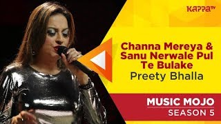 Channa Mereya/Sanu Nerwale Pul Te Bulake - Preety Bhalla - Music Mojo Season 5 - Kappa TV