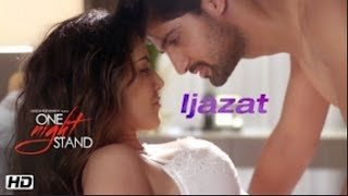 IJAZAT Video Song | ONE NIGHT STAND | Sunny Leone, Tanuj Virwani | Arijit Singh