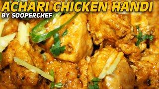 Achari Chicken Handi Recipe - SooperChef