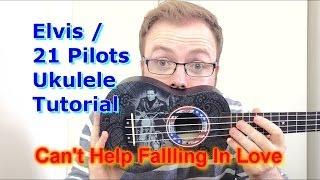 Can't Help Falling In Love - Elvis Presley/Twenty One Pilots (Ukulele Tutorial)