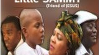 LITTLE SAMMY Friend Of Jesus pt 2  2016 NollyWood Most Watched Family Home Gospel Movie