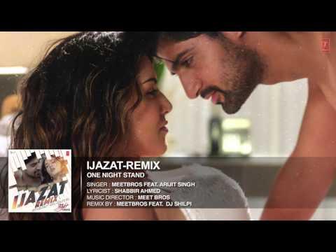 Ijazat Remix Full Song | ONE NIGHT STAND | Meet Bros Feat. Arijit Singh | DJ Shilpi | T-Series