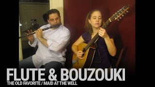 Flute and Bouzouki: The Old Favorite and the Maid at the Well