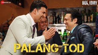 Palang Tod - Full Video | Holiday | Ft. Govinda, Akshay Kumar & Sonakshi Sinha