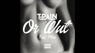 T-Pain- Or Wut [Feat. Plies]