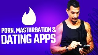 Porn, Masturbation & Dating Apps