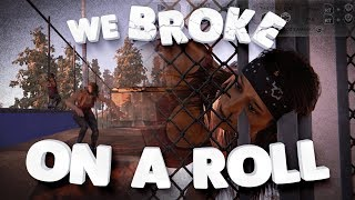 We Broke: On a Roll