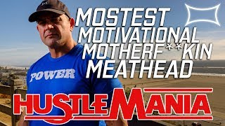 Mostest Motivational Motherf**kin Meathead | Hustlemania 24