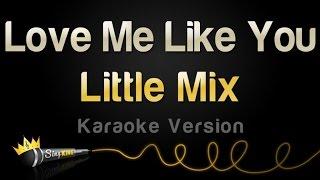 Little Mix - Love Me Like You (Karaoke Version)