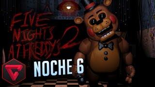 FIVE NIGHTS AT FREDDY'S 2: NOCHE 6 - EL MOMENTO MÁS ÉPICO DEL MUNDO | iTownGamePlay (Night 6)