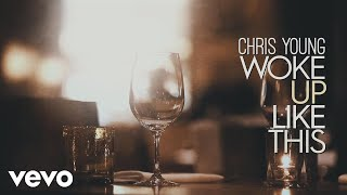 Chris Young - Woke Up Like This (Lyric Video)