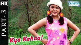 Kya Kehna (HD) Movie in Part 3 - Preity Zinta - Saif Ali Khan - Chandrachur Singh - Best Hindi Movie
