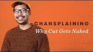 Why We Get Naked - Chansplaining