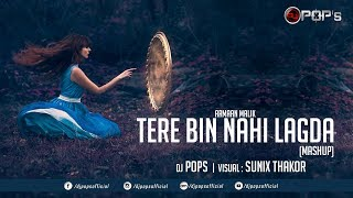 Tere Bin Nahi Lagda Mashup - Dj Pops | Pranav Chandran | Armaan Malik |