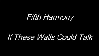 Fifth Harmony - If These Walls Could Talk (Lyric Video)