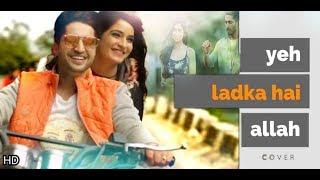 Yeh Ladka Hai Allah- cover || Jassi Gill || New love song