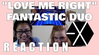 EXO LOVE ME RIGHT FANTASTIC DUO REACTION