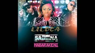 Liloca Feat. Team Sabawana - Mabarakene (Audio)