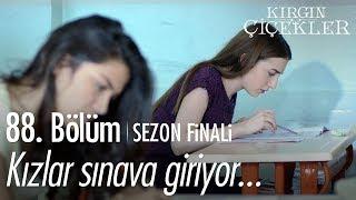 Kızlar sınava giriyor! - Kırgın Çiçekler 88. Bölüm | Sezon Finali