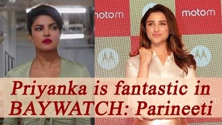 Parineeti Chopra proud of Priyanka for being part of Baywatch; Watch Video | FilmiBeat