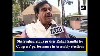 Shatrughan Sinha praises Rahul Gandhi for Congress' performance in Assembly elections