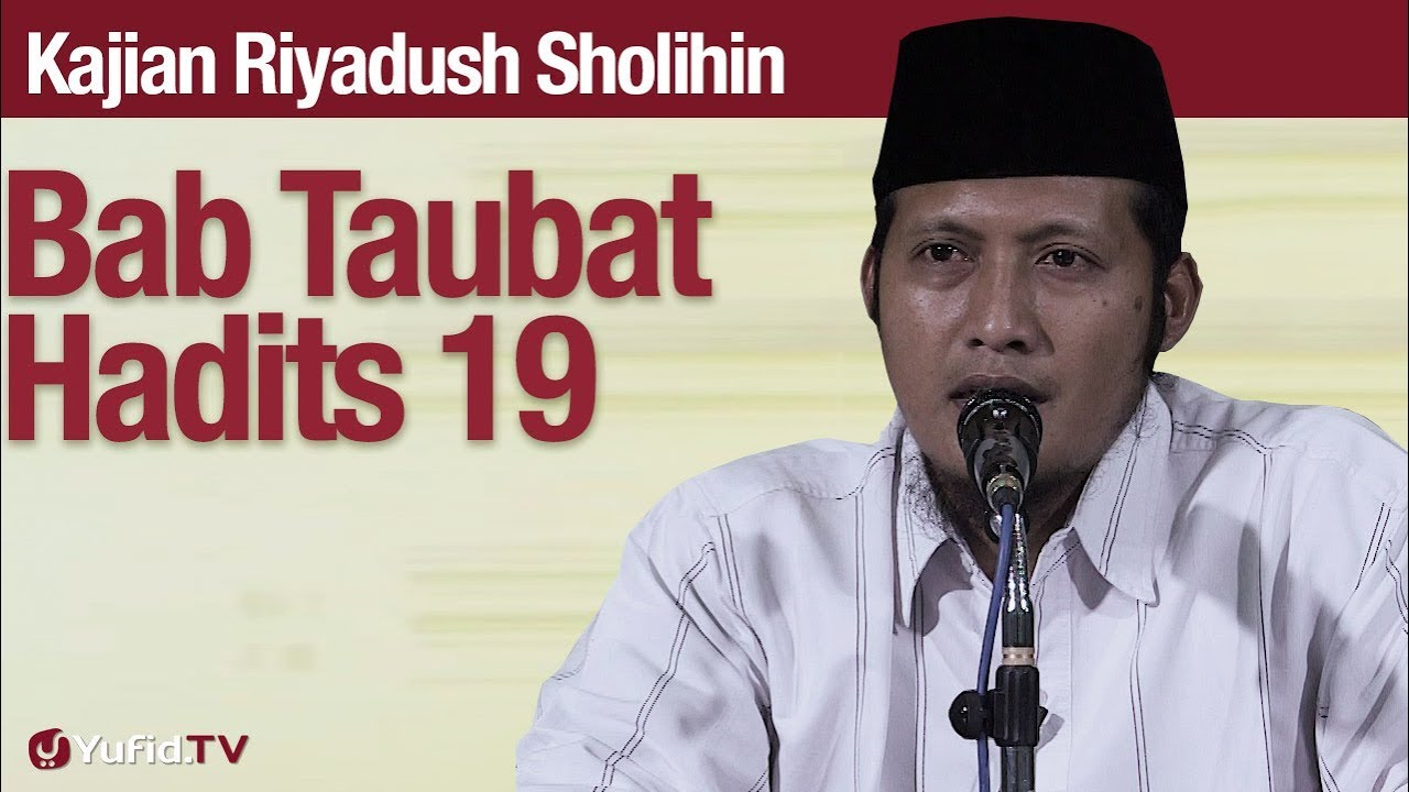 Kajian Riyadush Sholihin #78: Bab Tobat Hadits 19 Bagian 1 - Ustadz Zaid Susanto, Lc