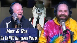 Mike & Rob Go To NYC Village Halloween Parade - Jim Norton & Sam Roberts