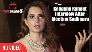 Kangana Ranaut Full Interview After In Conversation With Sadhguru | Full Video