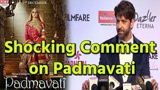 Hrithik Roshan's SHOCKING Comment On Padmavati Controversy