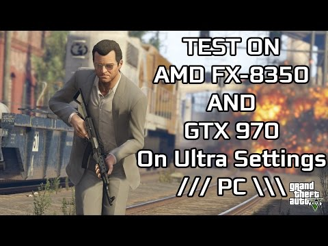 GTA V PC - Test on AMD FX 8350 and GTX 970 on Ultra Settings   60FPS Video   Benchmark Test  