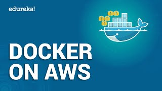 Docker On AWS: Configuring Docker Enabled Applications | AWS Certified DevOps Training | Edureka