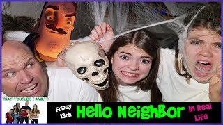HELLO NEIGHBOR IN REAL LIFE  **Scary**/ That YouTub3 Family