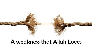 A Weakness That Allah Loves by Shaykh Mohamad Kotub