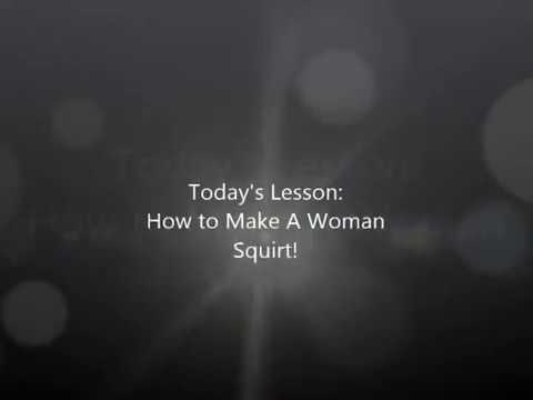 How to Make a Woman Squirt (Extended pic version)