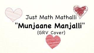 Munjaane Manjalli-Raghu Dixit | Just Math Mathalli | GRV (Cover) | Kannada Song
