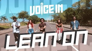 Voice In - Lean On - Major Lazer & DJ Snake feat. MØ (A Cappella Cover)