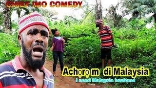 Chief Imo Comedy || Achọrọ m  di Malaysia ( I need Malaysia husband)  OKWU NA UKA  episode 2