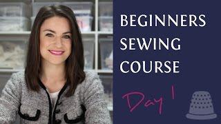 Beginners Sewing Course -  Day 1 - The Basics