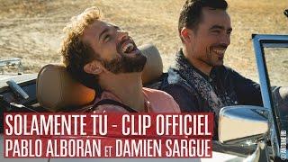 Latin Lovers - Solamente Tú | Pablo Alborán & Damien Sargue [CLIP OFFICIEL]