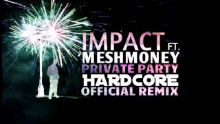 Impact Ft. MeshMoney - Private Party (Hardcore Official Remix)