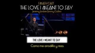 The love I meant to say (SMASH cast) Subtitulado español