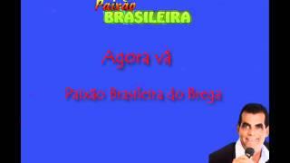Paixão Brasileira do Brega - Agora vá
