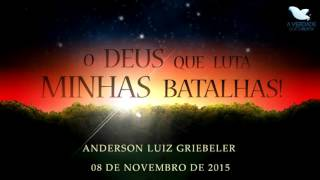 O Deus que Luta as Minhas Batalhas - Anderson Griebeler (Áudio Pregação)