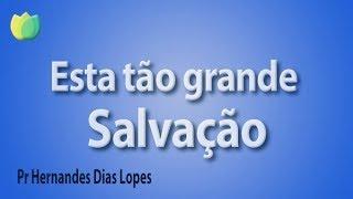 Esta tão grande salvação - Pr Hernandes Dias Lopes