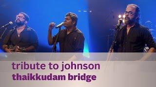 Tribute to Johnson - Thaikkudam Bridge - Music Mojo Season 3 - KappaTV