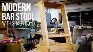 Making a Modern Bar Stool with Shaun Boyd